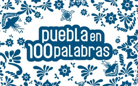 Puebla en 100 Palabras